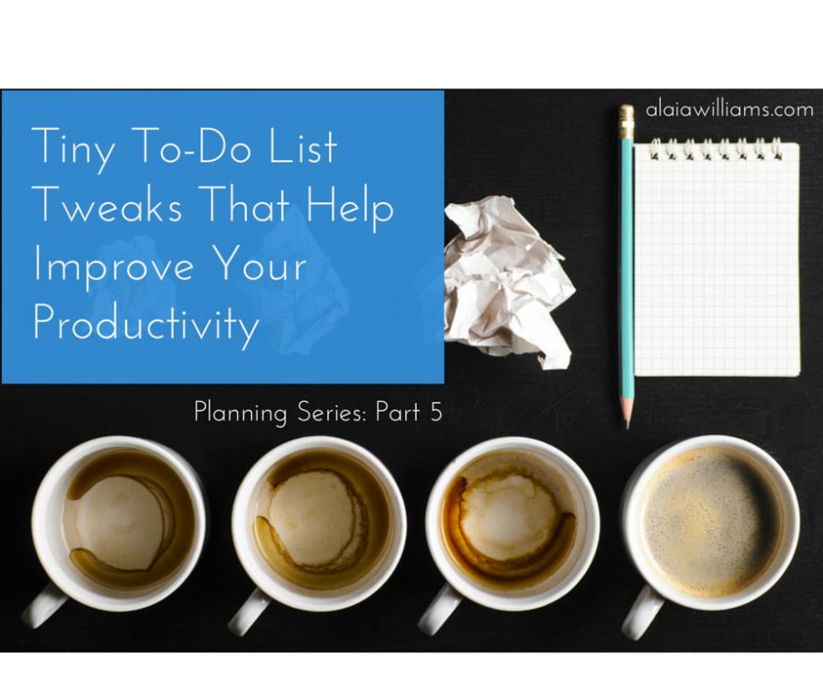 Tiny To-Do List Tweaks That Help Improve - alaiawilliams.com