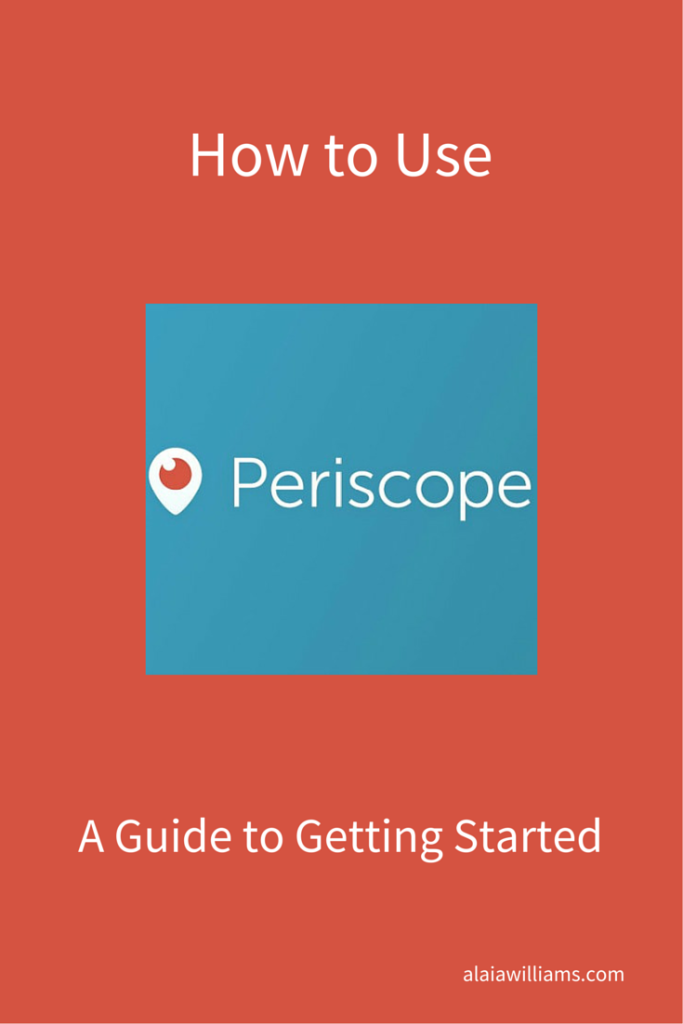 How to Use Periscope - A Guide to Getting Started